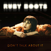 Don't Talk About It de Ruby Boots