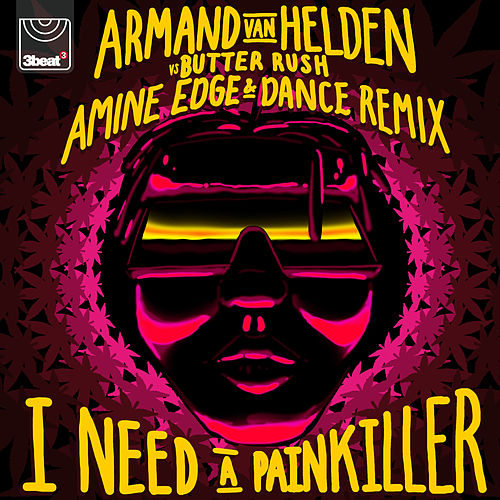 I Need A Painkiller (Armand Van Helden Vs. Butter Rush / Amine Edge & DANCE Remix) di Butter Rush