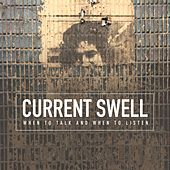 When to Talk and When to Listen (Alternate Version) by Current Swell