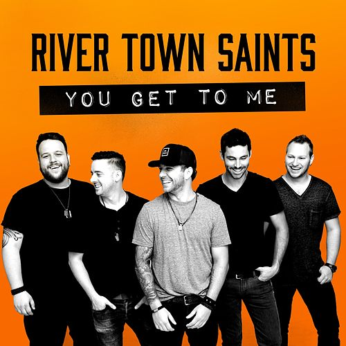 You Get to Me by River Town Saints