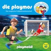 Folge 60: Die magische Fussballmeisterschaft (Das Original Playmobil Hörspiel) von Die Playmos