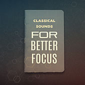 Classical Sounds for Better Focus by Exam Study Music Academy