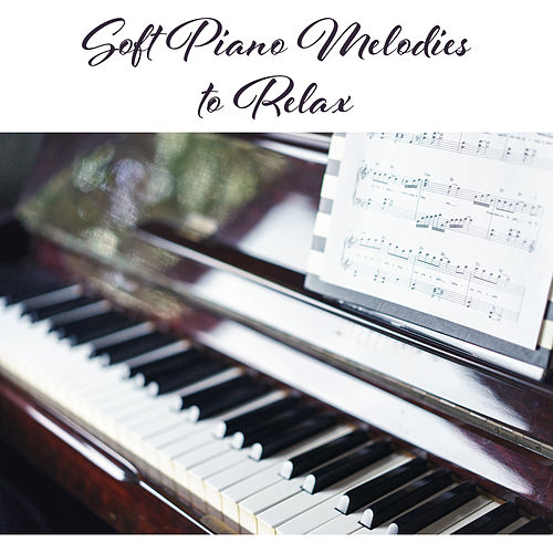 Soft Piano Melodies to Relax by Background Instrumental Music Collective