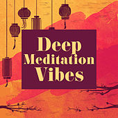 Deep Meditation Vibes by Chinese Relaxation and Meditation