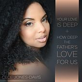 Your Love Is Deep / How Deep the Father's Love for Us by Cece Jones-Davis