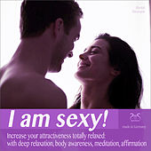 I Am Sexy! Increase Your Attractiveness Totally Relaxed: With Deep Relaxation, Body Awareness, Medit von Various Artists