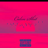 Calm Shit by Mike English