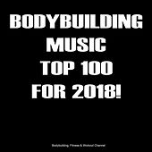 Bodybuilding Music Top 100 for 2018! by Various Artists
