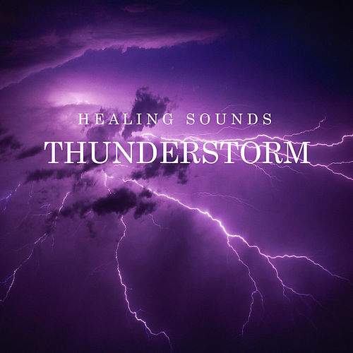 Healing Sounds: Thunderstorm by Nature Soundscape