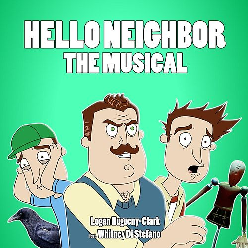 Hello Neighbor: The Musical (feat. Whitney Di Stefano) by Logan Hugueny-Clark