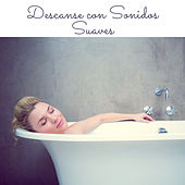 Descanse con Sonidos Suaves by Relaxing Spa Music