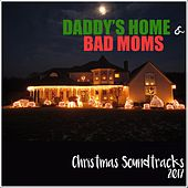 Daddy's Home & Bad Moms Christmas Soundtracks (2017) by Various Artists