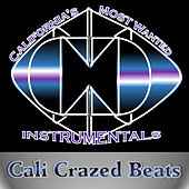 California's Most Wanted Instrumentals by Cali Crazed