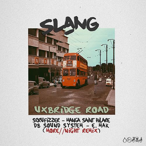Uxbridge Road (Remix) [feat. Scrufizzer, Manga Saint Hilare, DB Sound System, E.Mak & More // Night] by Slang