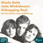 Kidnapping Paul - Die Geschichte einer Entführung (Ungekürzt) von Gisela Getty, Jutta Winkelmann