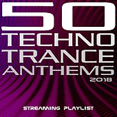 50 Techno Trance Anthems 2018 Streaming Playlist von Various Artists