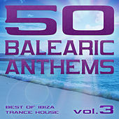 50 Balearic Anthems - Best of Ibiza Trance House, Vol. 3 von Various Artists
