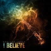 I Believe by Karlton Jones