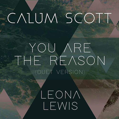 You Are The Reason (Duet Version) by Calum Scott & Leona Lewis
