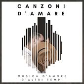 Canzoni D'Amare , Musica d'amore d'altri tempi by Various Artists