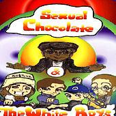 Sexual Chocolate and the White Boys by Sexual Chocolate & The...