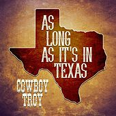 As Long As It's In Texas de Cowboy Troy