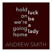 Luck Be a Lady / Hold on We're Going Home by Andrew Smith