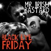Black Eye Friday by Mr. Irish Bastard