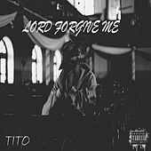 Lord Forgive Me by Tito