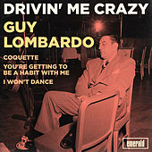 Drivin' Me Crazy by Guy Lombardo