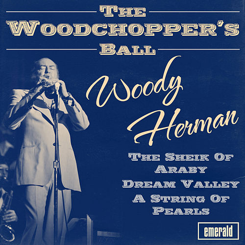 The Woodchopper's Ball by Woody Herman