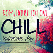 Somebody to Love - Chill Valentine's Day by Various Artists