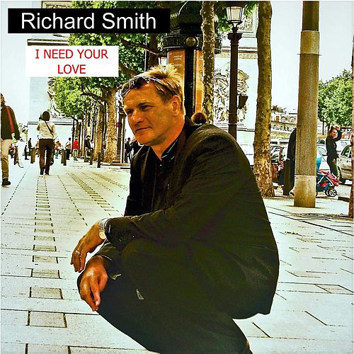 I Need Your Love by Richard Smith