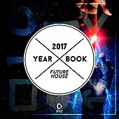 Yearbook 2017 - Future House by Various Artists