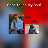 Can't Touch My Soul by Eddie Lowery