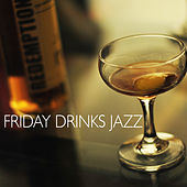 Friday Drinks Jazz by Various Artists