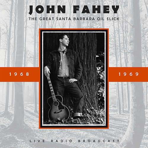 The Great Santa Barbara Oil Slick (Live) by John Fahey