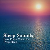 Sleep Sounds: Relaxing Baby Sleep Music, Easy Piano Music for Deep Sleep by Jazz Piano Essentials