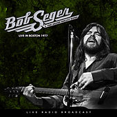 Live in Boston 1977 by Bob Seger