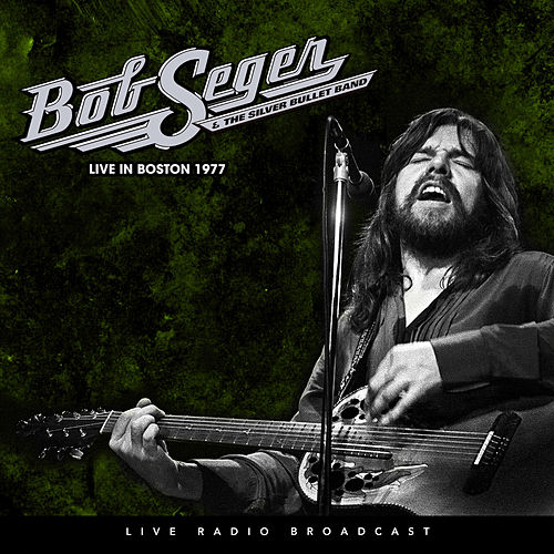 Live in Boston 1977 by Bob Seger