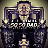 So So Bad (Scattavox Remix) van Blue Stahli