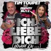 Ich liebe Dich (Obwohl Du ....) von Tim Toupet