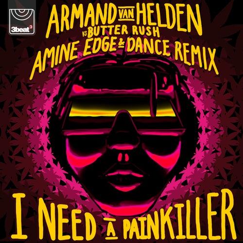 I Need A Painkiller (Armand Van Helden Vs. Butter Rush / Amine Edge & DANCE Remix) di Butter Rush