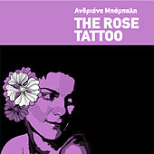 The Rose Tattoo by Andriana Babali (Ανδριάνα Μπάμπαλη)