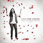 Amor Sem Limites (Ao Vivo) de Talita Pagliarin