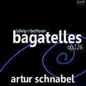 Beethoven: Bagatelles, Op. 126 by Artur Schnabel