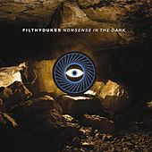 Nonsense In The Dark by Filthy Dukes