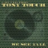 We See Ya'll de Tony Touch