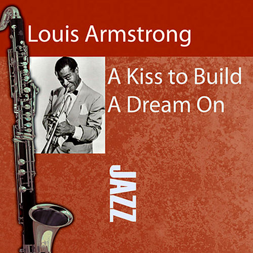 A Kiss To Build A Dream On by Louis Armstrong