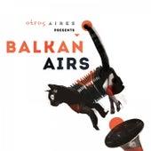 Otros Aires presents Balkan Airs de Balkan Airs